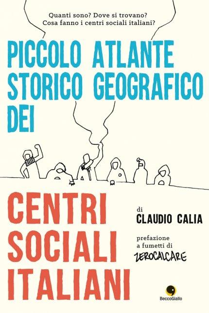 Copertina del libro Piccolo Atlante Storico Geografico dei Centri Sociali Italiani di Claudio Calia