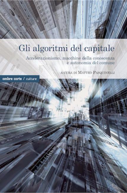 Copertina de Gli algoritmi del capitale di Matteo Pasquinelli (ed. Ombre corte)